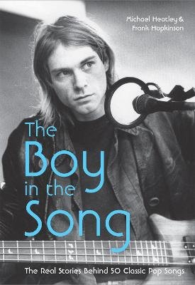 The Boy in the Song - The real stories behind 50 classic pop songs (Hardcover): Michael Heatley