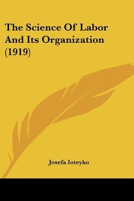 The Science of Labor and Its Organization (1919) (Paperback): Josefa Ioteyko