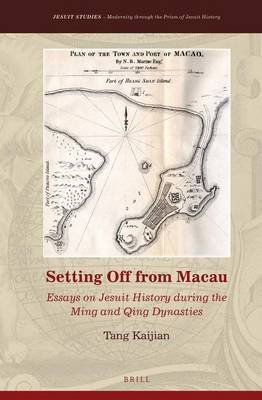Setting Off from Macau - Essays on Jesuit History During the Ming and Qing Dynasties (Electronic book text): Kaijian Tang