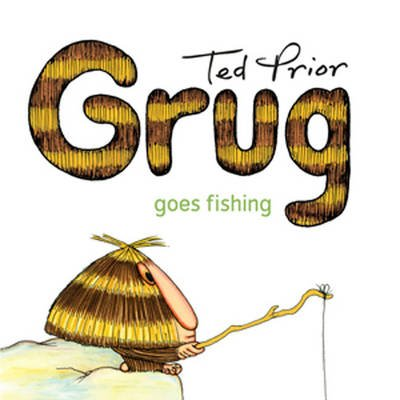 Grug Goes Fishing (Electronic book text): Ted Prior