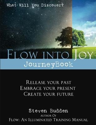 Flow Into Joy Journeybook - Workbook for Healing and Self Discovery (Paperback): Steven Budden