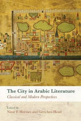 The City in Arabic Literature - Classical and Modern Perspectives (Hardcover): Nizar F. Hermes, Gretchen Head