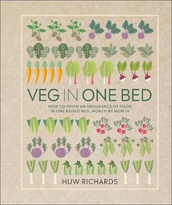 Veg in One Bed - How to Grow an Abundance of Food in One Raised Bed, Month by Month (Hardcover): Huw Richards