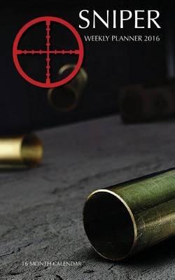 Sniper Weekly Planner 2016 - 16 Month Calendar (Paperback): Jack Smith