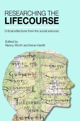 Researching the lifecourse - Critical reflections from the social sciences (Hardcover): Nancy Worth, Irene Hardill