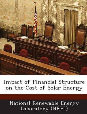 Impact of Financial Structure on the Cost of Solar Energy (Paperback): National Renewable Energy Laboratory (Nr