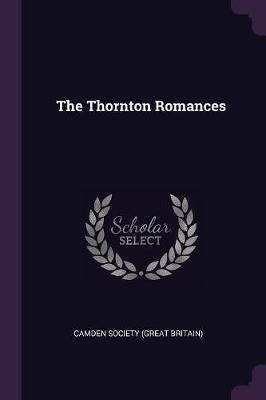 The Thornton Romances (Paperback): Camden Society (Great Britain)