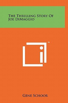 The Thrilling Story of Joe Dimaggio (Hardcover): Gene Schoor
