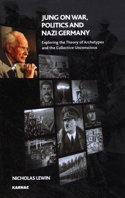 Jung on War, Politics and Nazi Germany - Exploring the Theory of Archetypes and the Collective Unconscious (Electronic book...