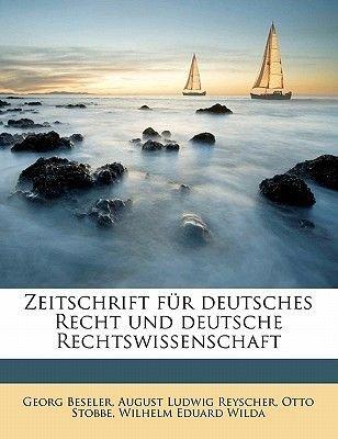 Zeitschrift Fur Deutsches Recht Und Deutsche Rechtswissenschaft (German, Paperback): Georg Beseler, August Ludwig Reyscher,...