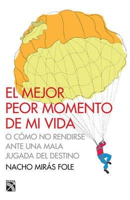 El Mejor Peor Momento de Mi Vida (Spanish, Paperback): Nacho Mira Fole