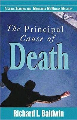 The Principal Cause of Death (Paperback): Richard L Baldwin