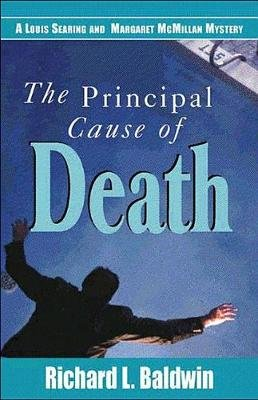 The Principal Cause of Death (Paperback): Richard L Baldwin