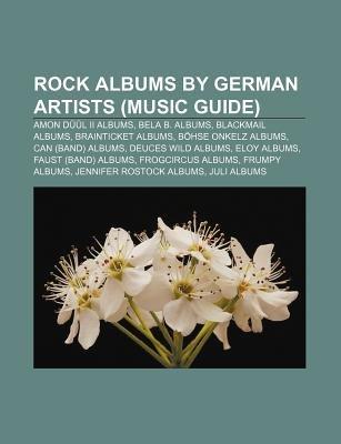 Rock Albums by German Artists (Music Guide) - Amon Duul II Albums, Bela B. Albums, Blackmail Albums, Brainticket Albums, Bohse...