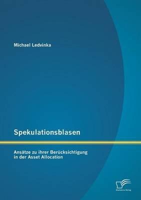 Spekulationsblasen - Ansatze Zu Ihrer Berucksichtigung in Der Asset Allocation (English, German, Paperback): Michael Ledvinka