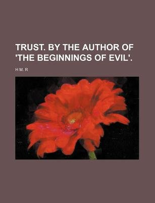 Trust. by the Author of 'The Beginnings of Evil'. (Paperback): Hmr