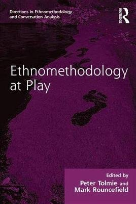 Ethnomethodology at Play (Electronic book text): Peter Tolmie, Mark Rouncefield