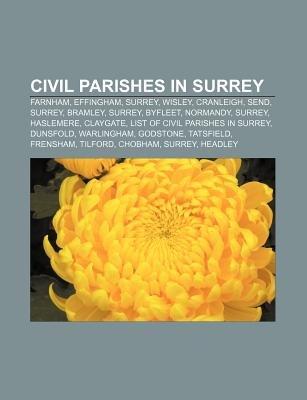 Civil Parishes in Surrey - Farnham, Effingham, Surrey, Wisley, Cranleigh, Send, Surrey, Bramley, Surrey, Byfleet, Normandy,...