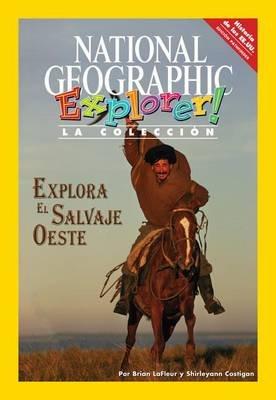 Explorer Books (Pathfinder Spanish Social Studies: U.S. History): Explora El Lejano Oeste (Paperback): National Geographic...