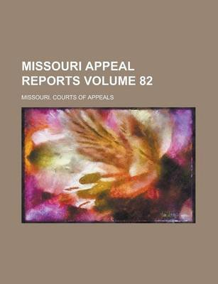 Missouri Appeal Reports Volume 82 (Paperback): Missouri Courts of Appeals