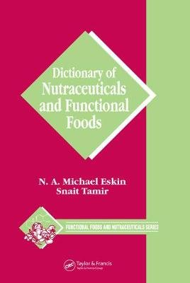 Dictionary of Nutraceuticals and Functional Foods (Electronic book text): Michael Eskin, Snait Tamir