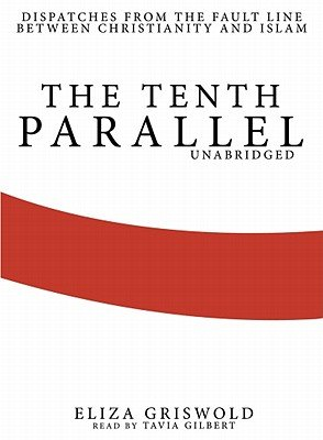 The Tenth Parallel - Dispatches from the Fault Line Between Christianity and Islam (Standard format, CD): Eliza Griswold