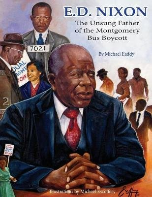 E.D. Nixon - The Unsung Father of the Montgomery Bus Boycott (Paperback): Michael Eaddy