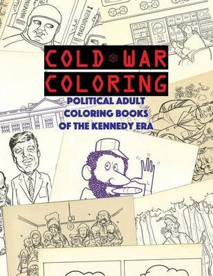 Cold War Coloring - Political Adult Coloring Books of the Kennedy Era (Paperback): About Comics