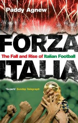 Forza Italia - The Fall and Rise of Italian Football (Paperback, New Ed): Paddy Agnew