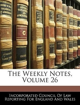 The Weekly Notes, Volume 26 (Paperback): Council Of Law Reporting Fo Incorporated Council of Law Reporting Fo, Incorporated...