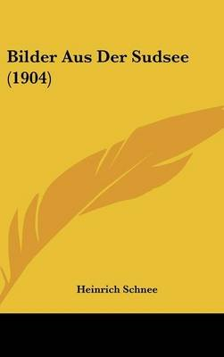 Bilder Aus Der Sudsee (1904) (English, German, Hardcover): Heinrich Schnee