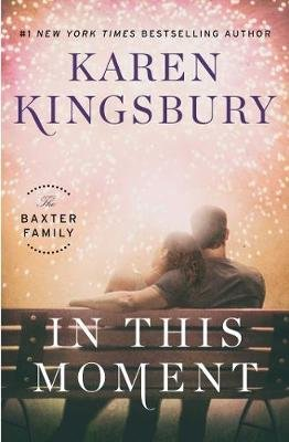 The Baxter Family: In This Moment (Hardcover): Karen Kingsbury