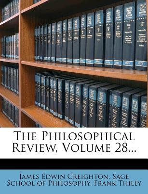 The Philosophical Review, Volume 28... (Paperback): James Edwin Creighton, Frank Thilly