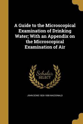 A Guide to the Microscopical Examination of Drinking Water; With an Appendix on the Microscopical Examination of Air...