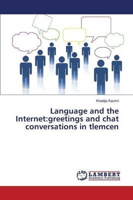 Language and the Internet - Greetings and Chat Conversations in Tlemcen (Paperback): Kacimi Khadija