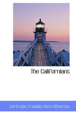 The Californians (Hardcover): Gertrude Franklin Horn Atherton