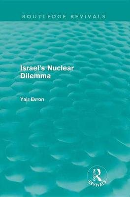 Israel's Nuclear Dilemma (Electronic book text): Yair Evron