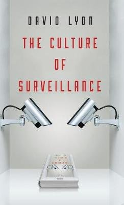 The Culture of Surveillance - Watching as a Way of Life (Hardcover): David Lyon