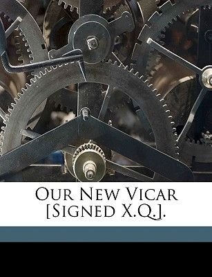 Our New Vicar [Signed X.Q.]. (Paperback): X Q