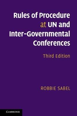 Rules of Procedure at the UN and at Inter-Governmental Conferences (Hardcover, 3rd Revised edition): Robbie Sabel