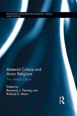 Material Culture and Asian Religions - Text, Image, Object (Electronic book text): Benjamin Fleming, Richard Mann