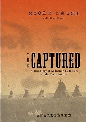 The Captured - A True Story of Abduction by Indians on the Texas Frontier (MP3 format, CD, Library): Scott Zesch