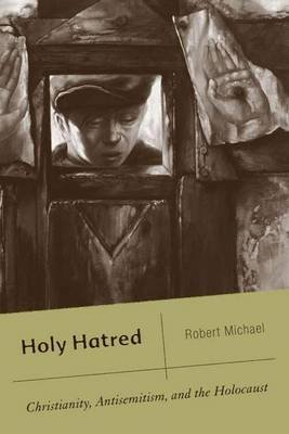 Holy Hatred - Christianity, Antisemitism, and the Holocaust (Paperback, annotated edition): Robert Michael