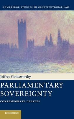 Cambridge Studies in Constitutional Law, Series Number 1 - Parliamentary Sovereignty: Contemporary Debates (Hardcover): Jeffrey...