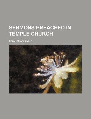 Sermons Preached in Temple Church (Paperback): Theophilus Smith