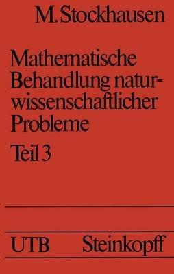 Mathematische Behandlung Naturwissenschaftlicher Probleme - Teil 3 (German, Paperback): M Stockhausen