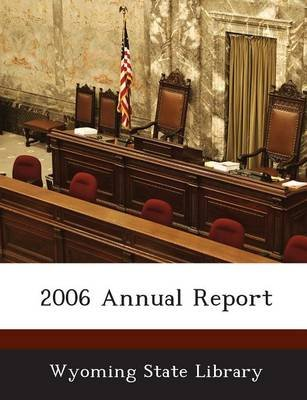 2006 Annual Report (Paperback): Wyoming State Library