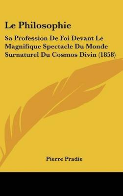 Le Philosophie - Sa Profession De Foi Devant Le Magnifique Spectacle Du Monde Surnaturel Du Cosmos Divin (1858) (English,...