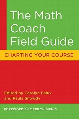 The Math Coach Field Guide - Charting Your Course (Paperback): Marilyn Burns