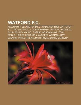Watford F.C. - Allenatori del Watford F.C., Calciatori del Watford F.C., Gianluca Vialli, Glenn Roeder, Watford Football Club,...